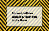 Normal pattern warnings and how to fix them