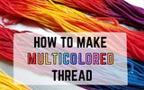 How to Make Multicolored Thread